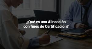 """¿Qué es una Alineación con fines de Certificación?<span class=""""wtr-time-wrap after-title""""><span class=""""wtr-time-number"""">1</span> minutos de lectura</span>"""