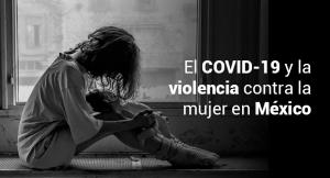 """Lee más sobre el artículo El COVID-19 y la violencia contra la mujer en México<span class=""""wtr-time-wrap after-title""""><span class=""""wtr-time-number"""">7</span> minutos de lectura</span>"""