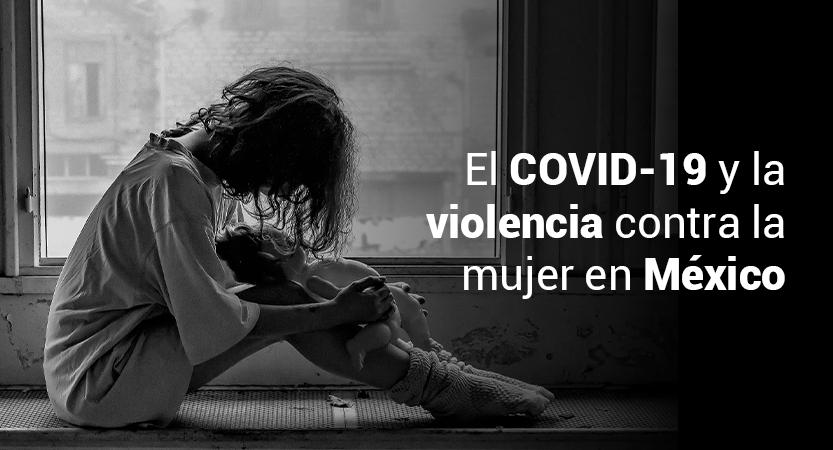 El COVID-19 y la violencia contra la mujer en México