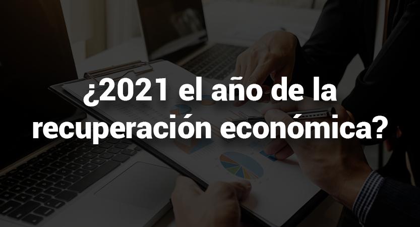 """En este momento estás viendo 2021, ¿el año de la recuperación económica?<span class=""""wtr-time-wrap after-title""""><span class=""""wtr-time-number"""">5</span> minutos de lectura</span>"""