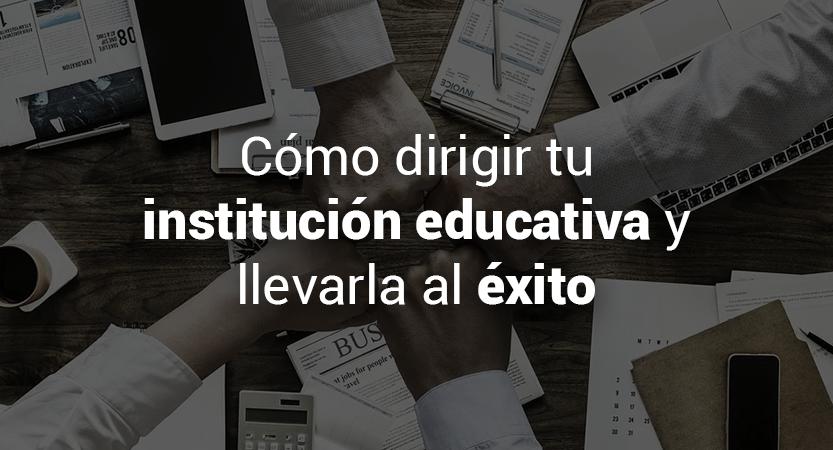 Lee más sobre el artículo Cómo dirigir tu institución educativa
